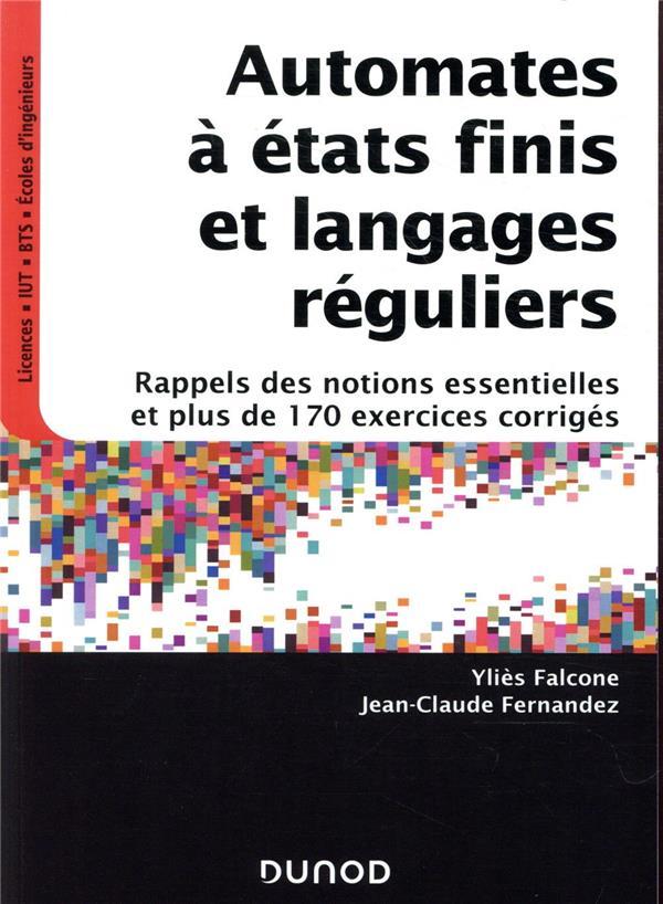 Automates à états finis et langages réguliers ; rappels des notions essentielles et plus de 170 exercices corrigés