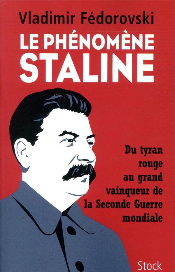 le phénomène Staline ; du tyran rouge au grand vainqueur de la Seconde Guerre mondiale