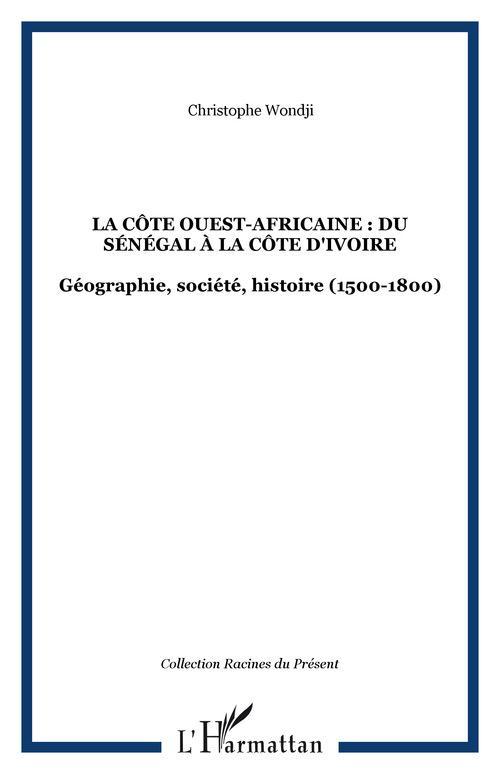 La cote ouest-africaine : du senegal a la cote d'ivoire - geographie, societe, histoire (1500-1800)