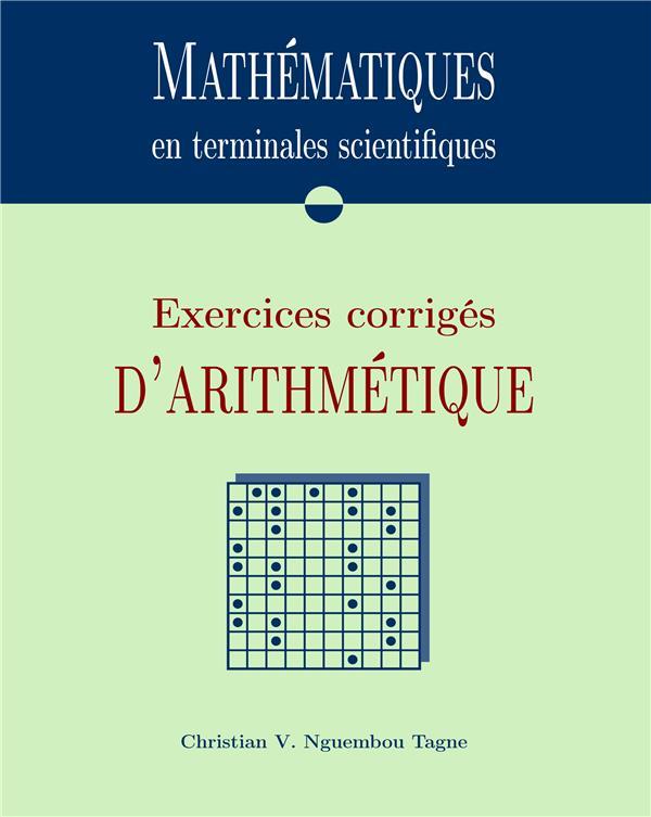 Mathématiques en terminales scientifiques ; exercices corrigés d'arithmétique