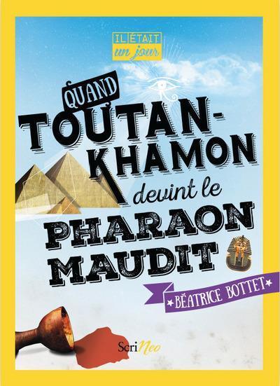 IL ETAIT UN JOUR... ; quand Toutankhamon devint le pharaon maudit