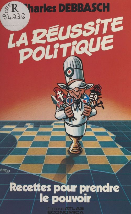 La réussite politique ; recettes pour prendre le pouvoir