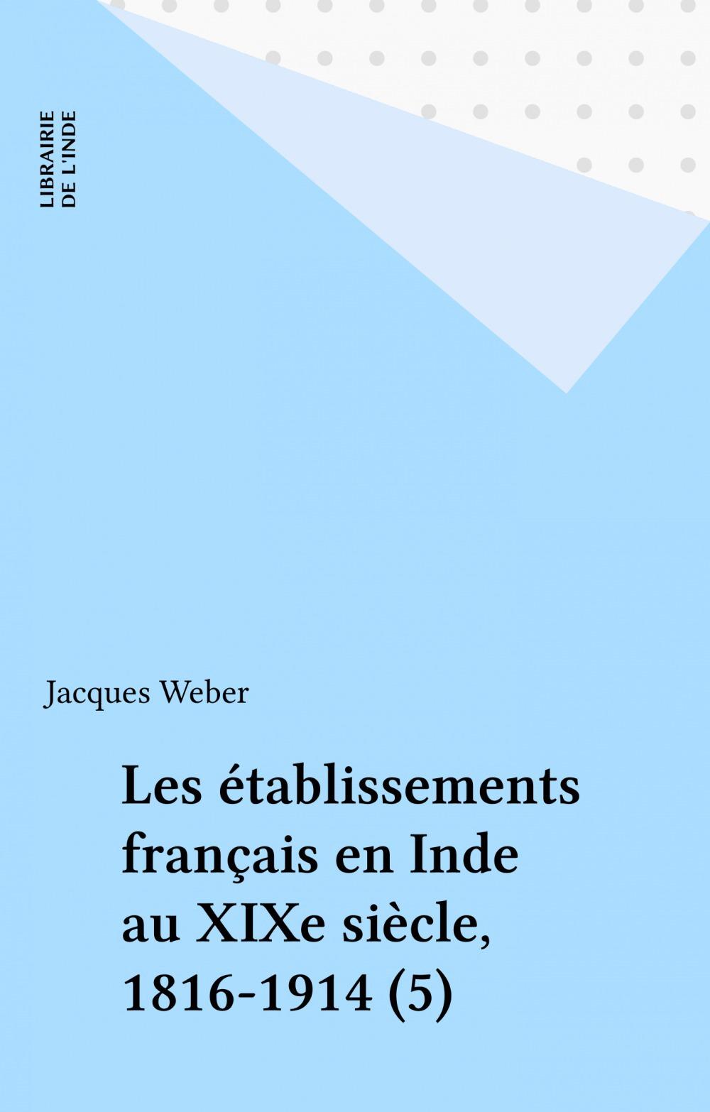 Les établissements français en Inde au XIXe siècle, 1816-1914 (5)