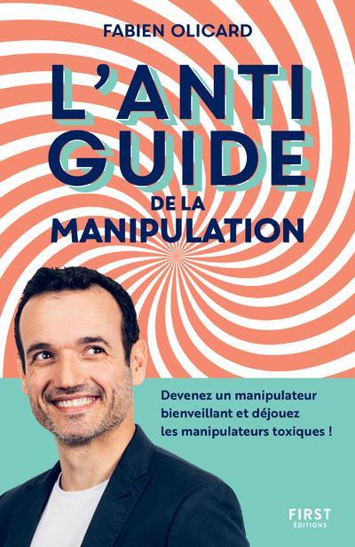 L'antiguide de la manipulation : devenez un manipulateur bienveillant et déjouez les manipulateurs t