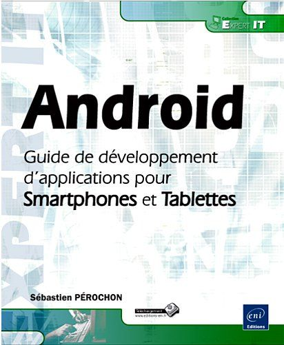 Android ; Guide De Developpement D'Applications Pour Smartphones Et Tablettes