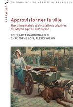 Vente Livre Numérique : Approvisionner la ville  - N.C. - Alexis Wilkin - Christophe Loir - Arnaud Knaepen