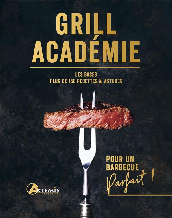 Grill académie : les bases, plus de 150 recettes & astuces