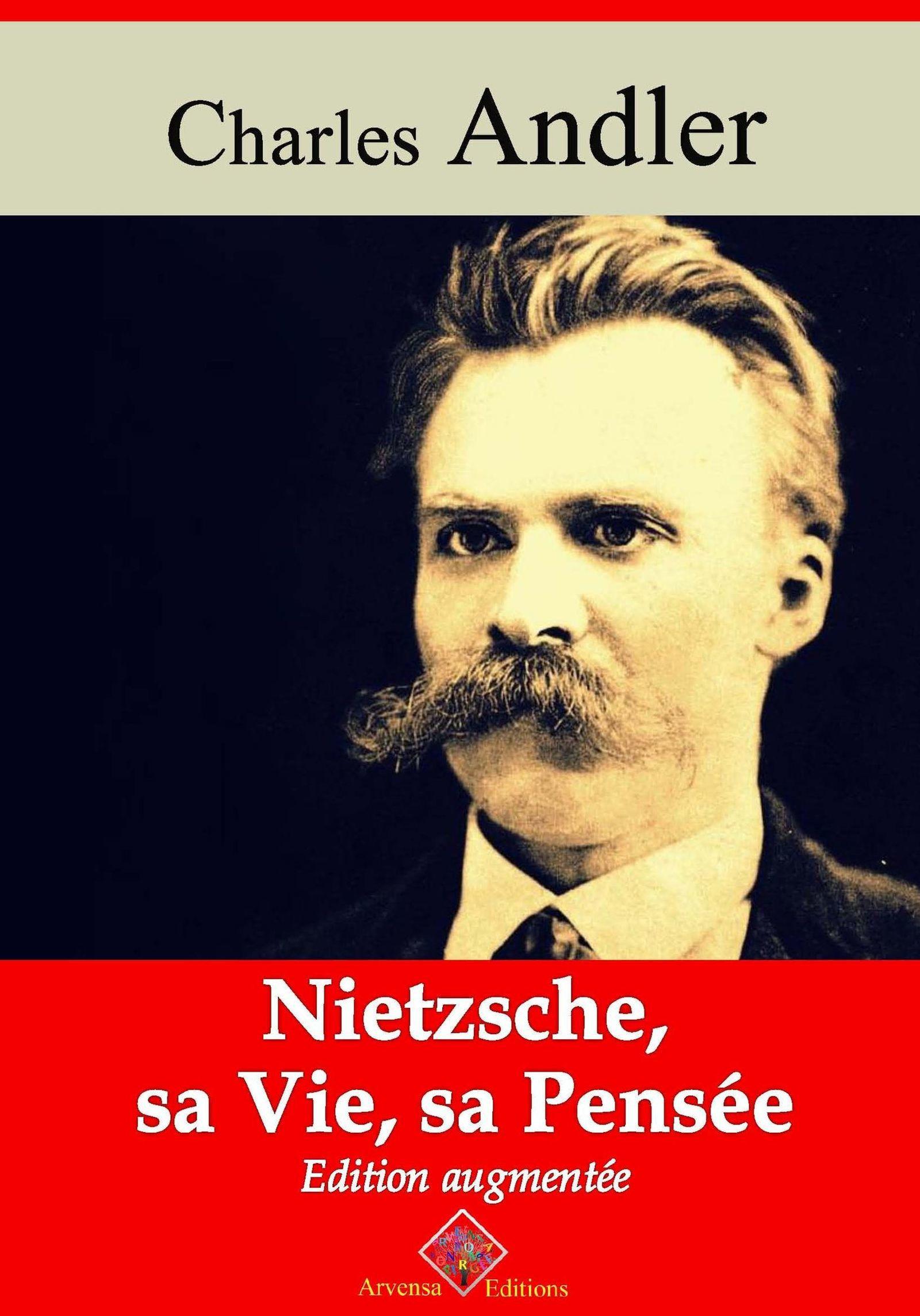 Nietzsche, sa vie et sa pensée - suivi d'annexes
