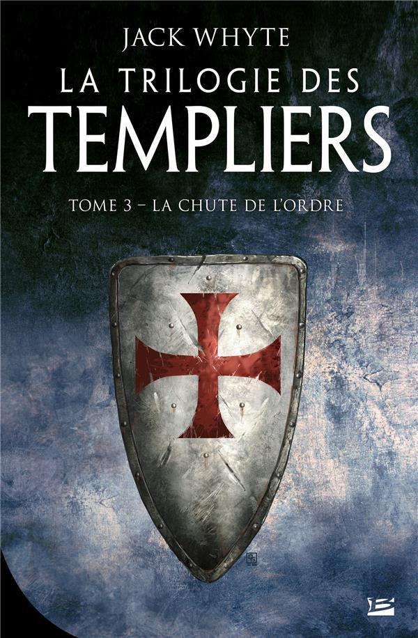La trilogie des Templiers T.3 ; la chute de l'ordre