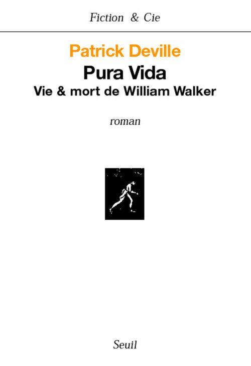 Pura Vida. Vie & mort de William Walker