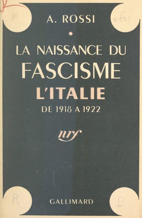 La naissance du fascisme  - A. Rossi