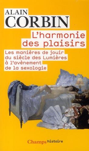 L'harmonie des plaisirs ; les manières de jouir du siècle des Lumières à l'avènement de la sexologie