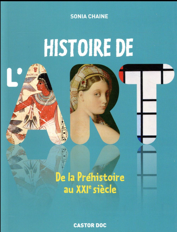 Histoire de l'art ; de la Préhistoire au XXIe siècle