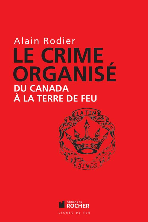 Le crime organisé ; du Canada à la Terre de Feu