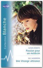 Vente Livre Numérique : Passion pour un médecin - Une étrange attirance (Harlequin Blanche)  - Gill Sanderson - Alison Roberts