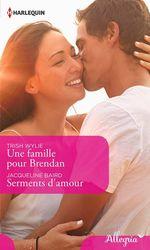 Vente Livre Numérique : Une famille pour Brendan - Serments d'amour  - Trish Wylie - Jacqueline Baird