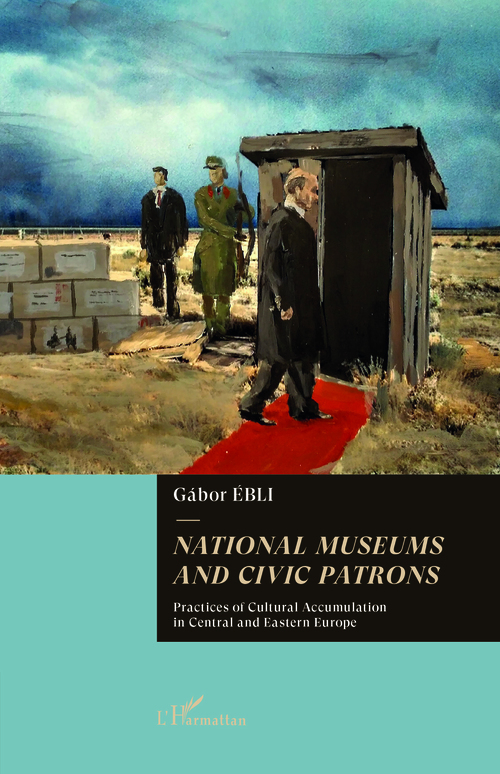 National museums and civic patrons ; practices of cultural accumulation in central and Eastern Europe