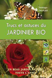 Trucs et astuces du jardinier bio ; un beau jardin naturel ...