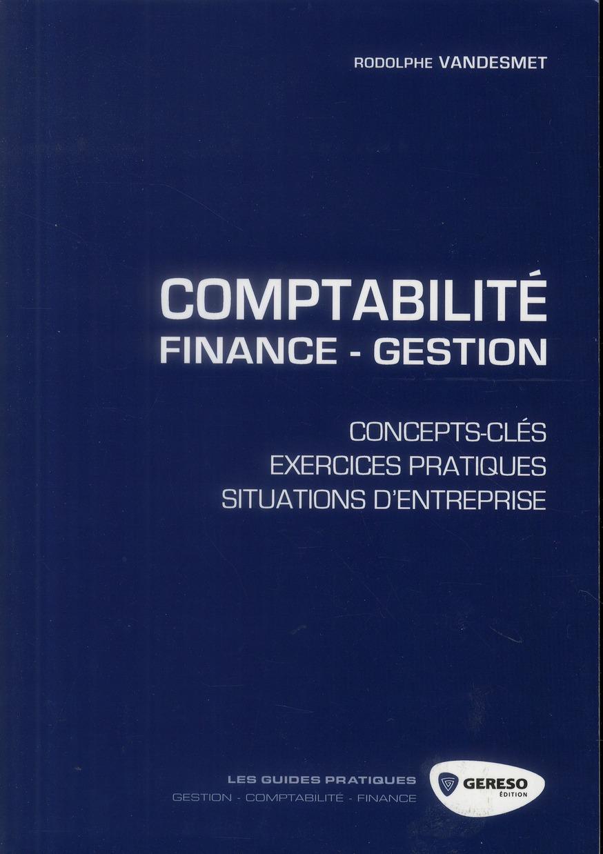 Comptabilité-finance-gestion ; concepts-clés, exercices pratiques, situations d'entreprise.