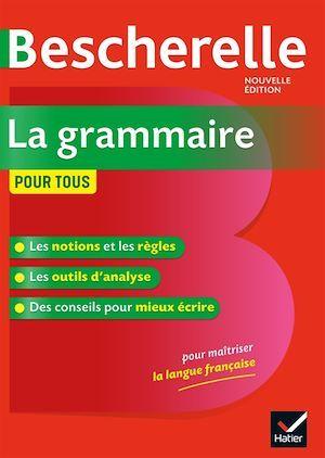 Bescherelle ; la grammaire pour tous ; ouvrage de reference sur la grammaire française