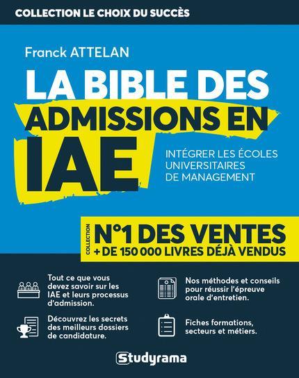 LA BIBLE DES ADMISSIONS EN IAE  -  INTEGRER LES ECOLES UNIVERSITAIRES DE MANAGEMENT