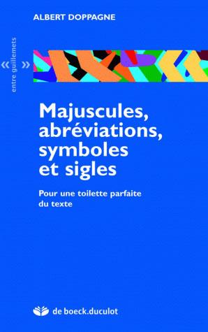 Majuscules, abréviations, symboles et sigles ; pour une toilette parfaite du texte