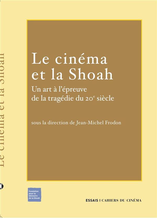 Le cinéma et la Shoah ; un art à l'épreuve de la tragédie du XX siècle
