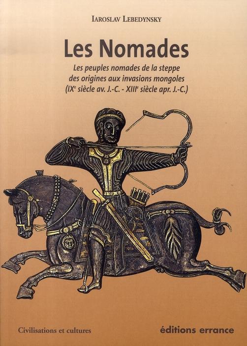 Les nomades ; les peuples nomades de la steppe des origines aux invasions mongoles