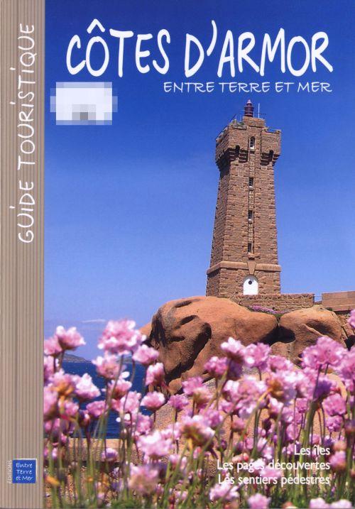Côtes d'Armor ; entre terre et mer ; les îles, les plages découvertes, les sentiers pédestres
