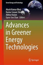Advances in Greener Energy Technologies  - Akhtar Kalam - Akash Kumar Bhoi - Gyoo-Soo Chae - Karma Sonam Sherpa