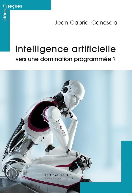 Intelligence artificielle : vers une domination programmée ?