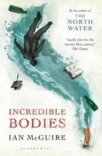 Incredible Bodies  - Ian McGuire - Ian MCGUIRE