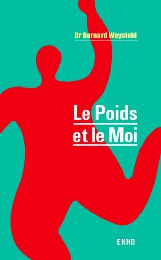 LE POIDS ET LE MOI (3E EDITION) WAYSFELD, BERNARD