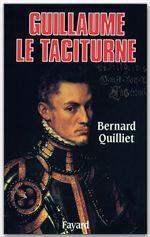 Guillaume le taciturne  - Bernard Quilliet