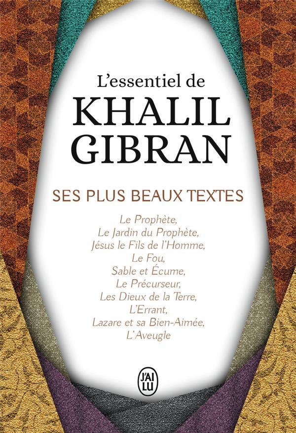 L'essentiel de Khalil Gibran ; ses plus beaux textes