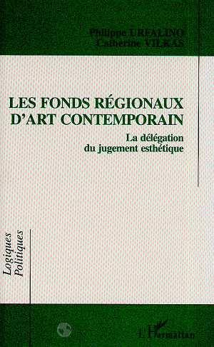 Les fonds régionaux d'art contemporain ; la délégation du jugement esthétique