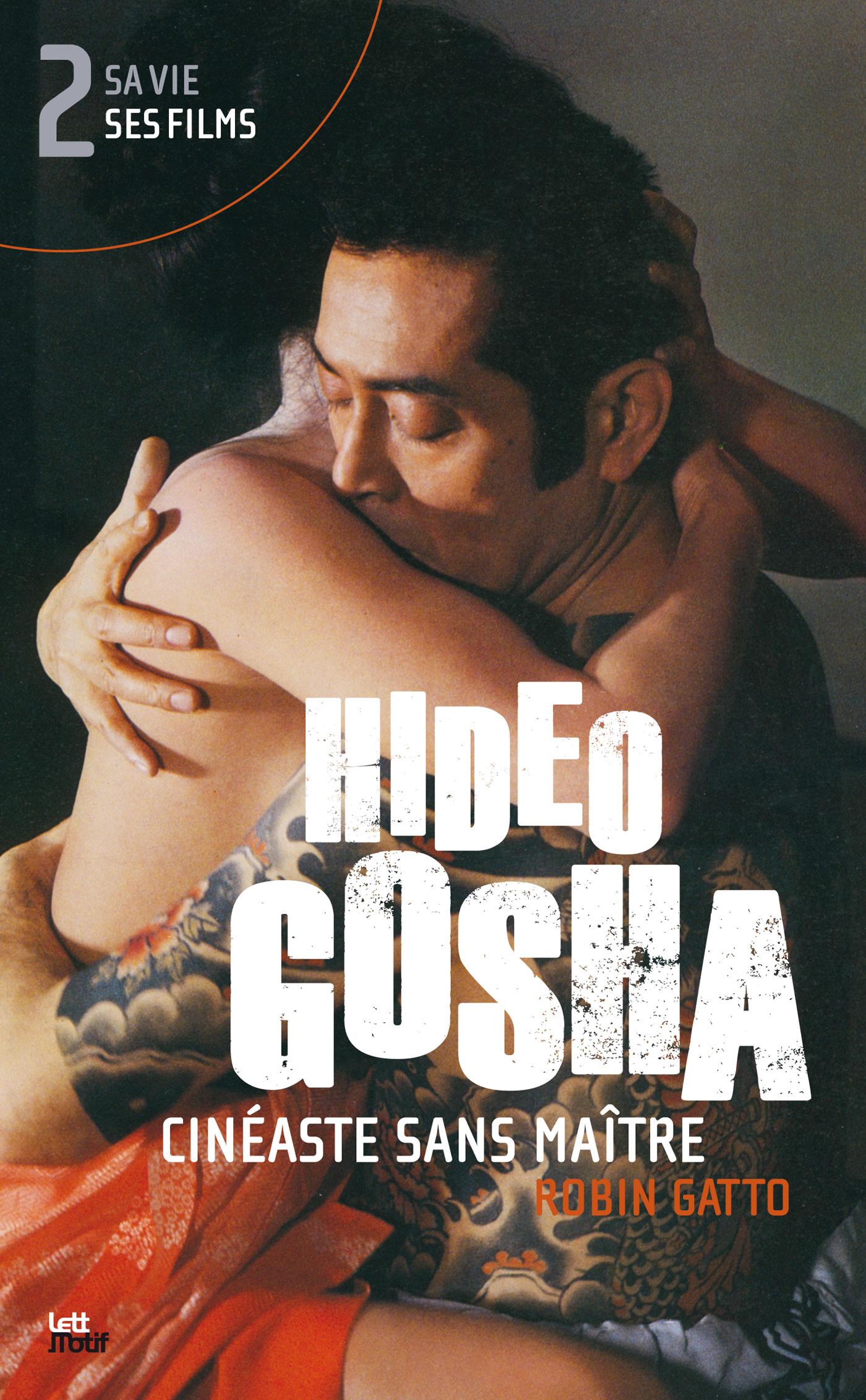Hideo Gosha ; cinéaste sans maître t.2