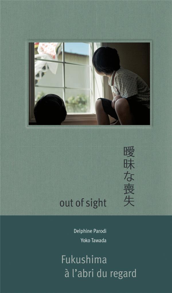 Out of sight ; Fukushima à l'abri du regard