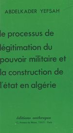 Le Processus de légitimation du pouvoir militaire et la construction de l'État en Algérie