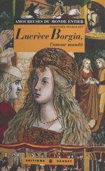 Lucrèce Borgia, l'amour maudit