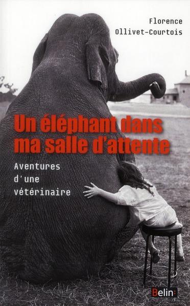 Un éléphant dans ma salle d'attente ; aventures d'une vétérinaire