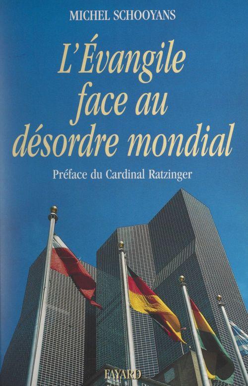 L'Évangile face au désordre mondial  - Michel Schooyans