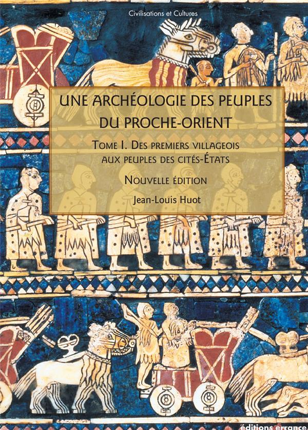 Une archéologie des peuples du Proche-Orient t.1 ; des premiers villageois aux peuples de cités-Etats