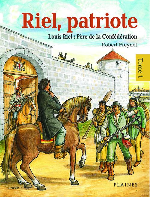 Riel, patriote t.1 ; Louis Riel : père de la Confédération