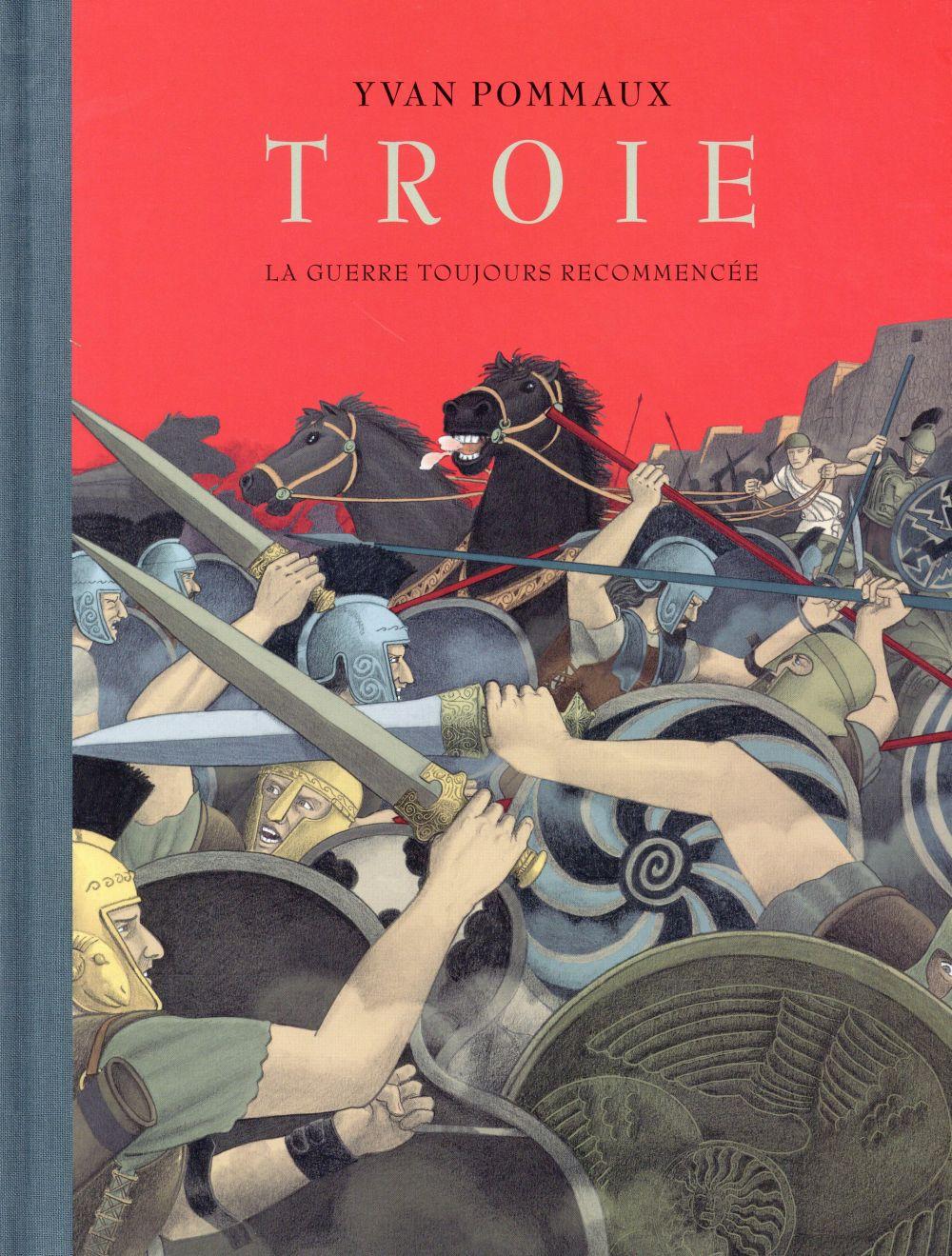 Troie ; la guerre toujours recommencée