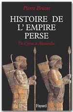 Histoire de l'empire perse - de cyrus a alexandre