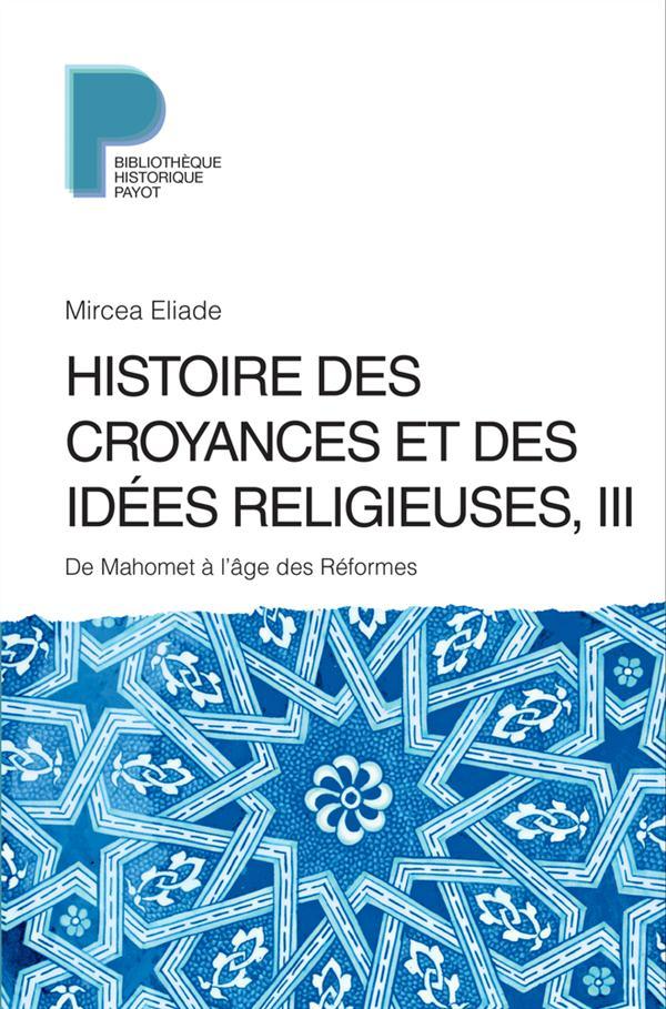 Histoire Des Croyances Et Des Idees Religieuses T.3 ; De Mahomet A L'Age Des Reformes
