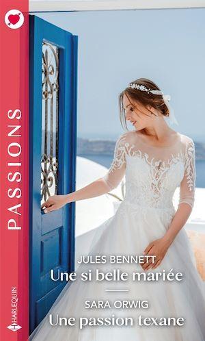 Vente Livre Numérique : Une si belle mariée - Une passion texane  - Jules Bennett  - Sara Orwig