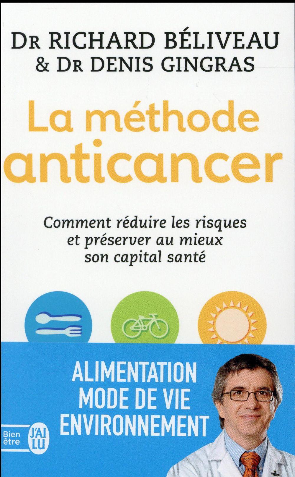 La méthode anticancer ; comment réduire les risques et préserver au mieux son capital santé