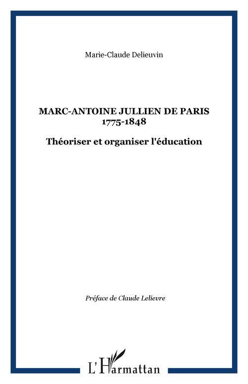 Marc-antoine jullien de paris ; 1775-1848 ; theoriser et organiser l'education